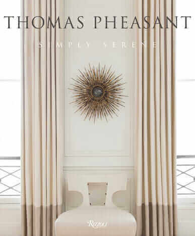Simple Serene, Thomas Pheasant, Rizzoli, Best Home Decor Books