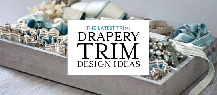 Update your drapery with the latest detail: drapery trim!